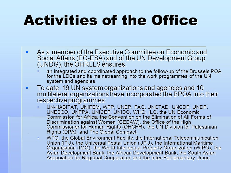 Activities of the Office As a member of the Executive Committee on Economic and Social Affairs (EC-ESA) and of the UN Development Group (UNDG), the OH