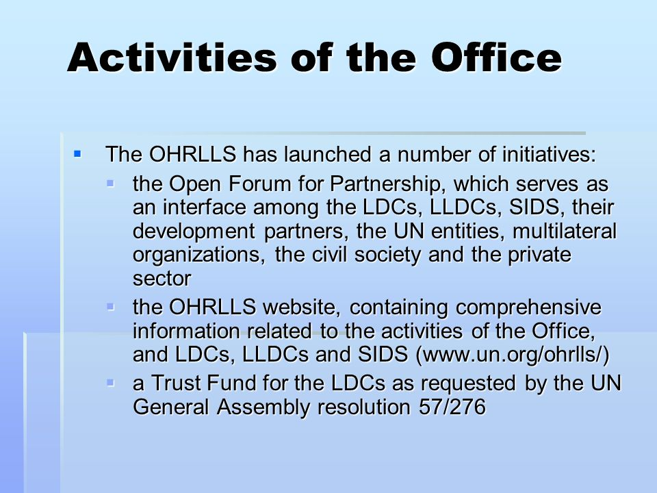 Activities of the Office The OHRLLS has launched a number of initiatives: The OHRLLS has launched a number of initiatives: the Open Forum for Partners