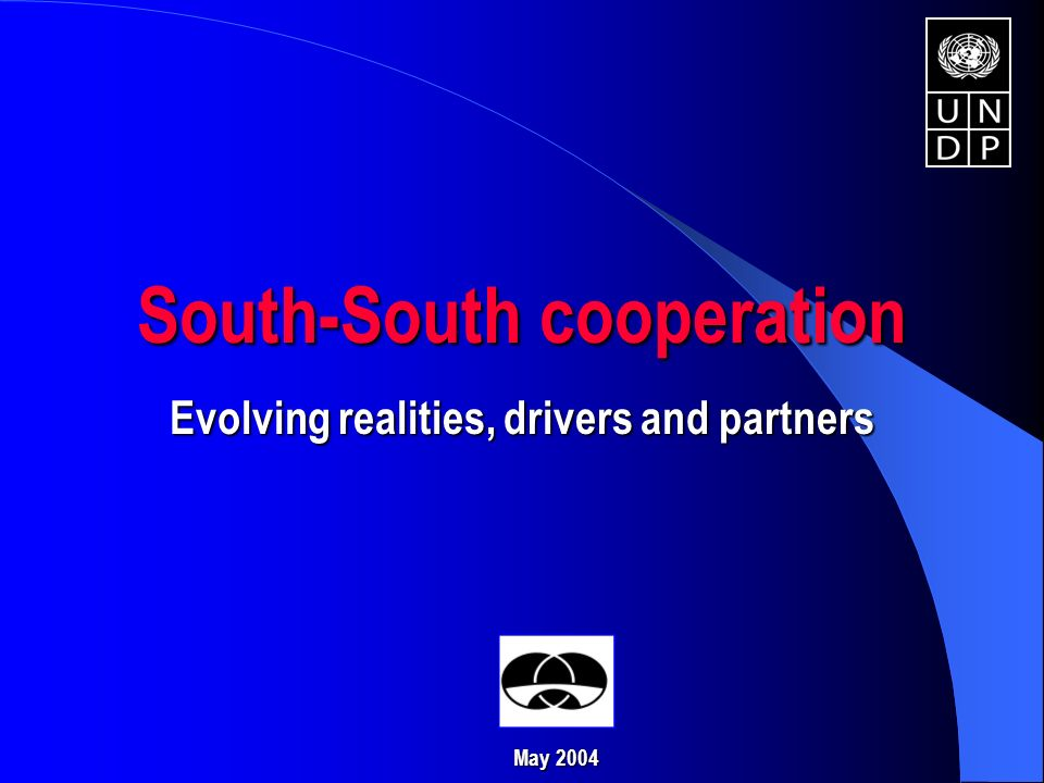 South-South cooperation Evolving realities, drivers and partners May 2004