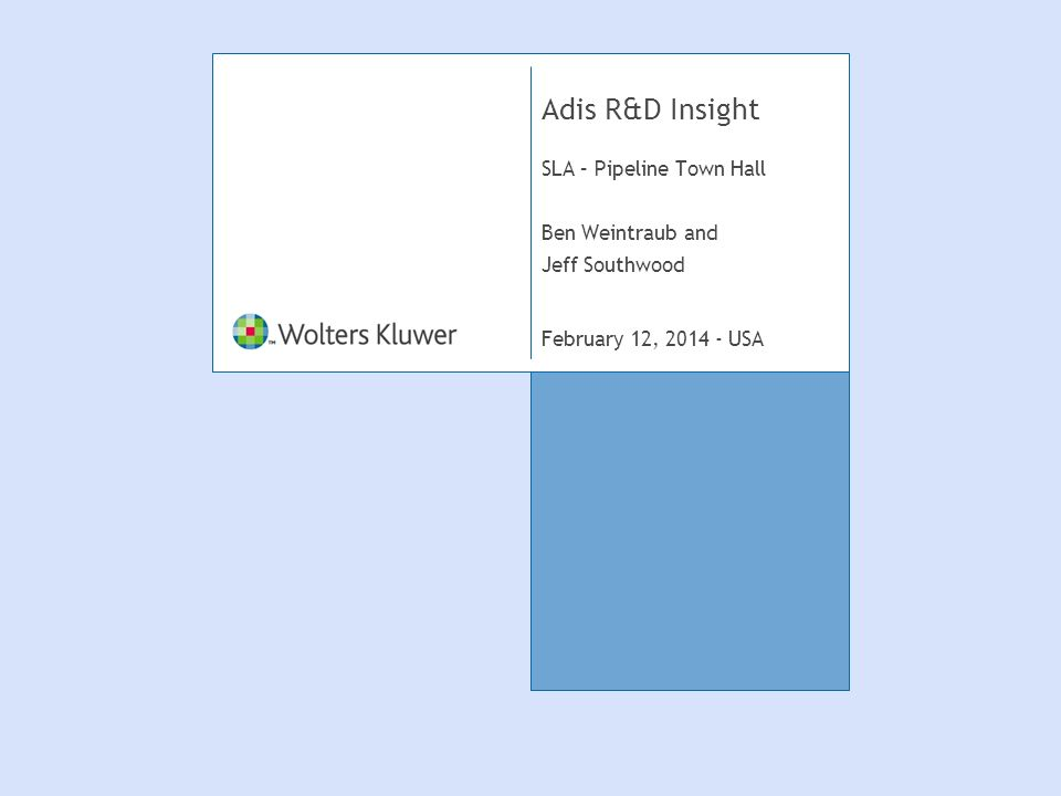 February 12, 2014 - USA Adis R&D Insight SLA – Pipeline Town Hall Ben Weintraub and Jeff Southwood