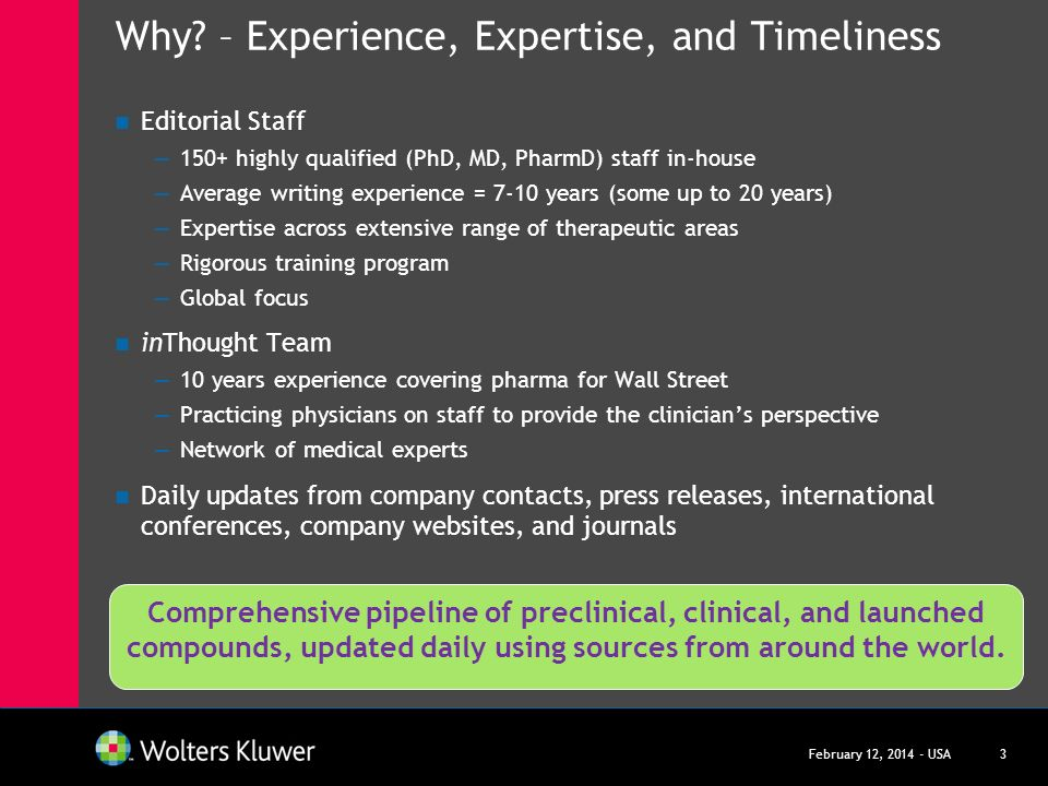 Why? – Experience, Expertise, and Timeliness Editorial Staff 150+ highly qualified (PhD, MD, PharmD) staff in-house Average writing experience = 7-10