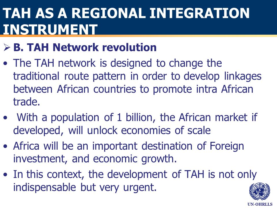 UN-OHRLLS TAH AS A REGIONAL INTEGRATION INSTRUMENT B. TAH Network revolution The TAH network is designed to change the traditional route pattern in or