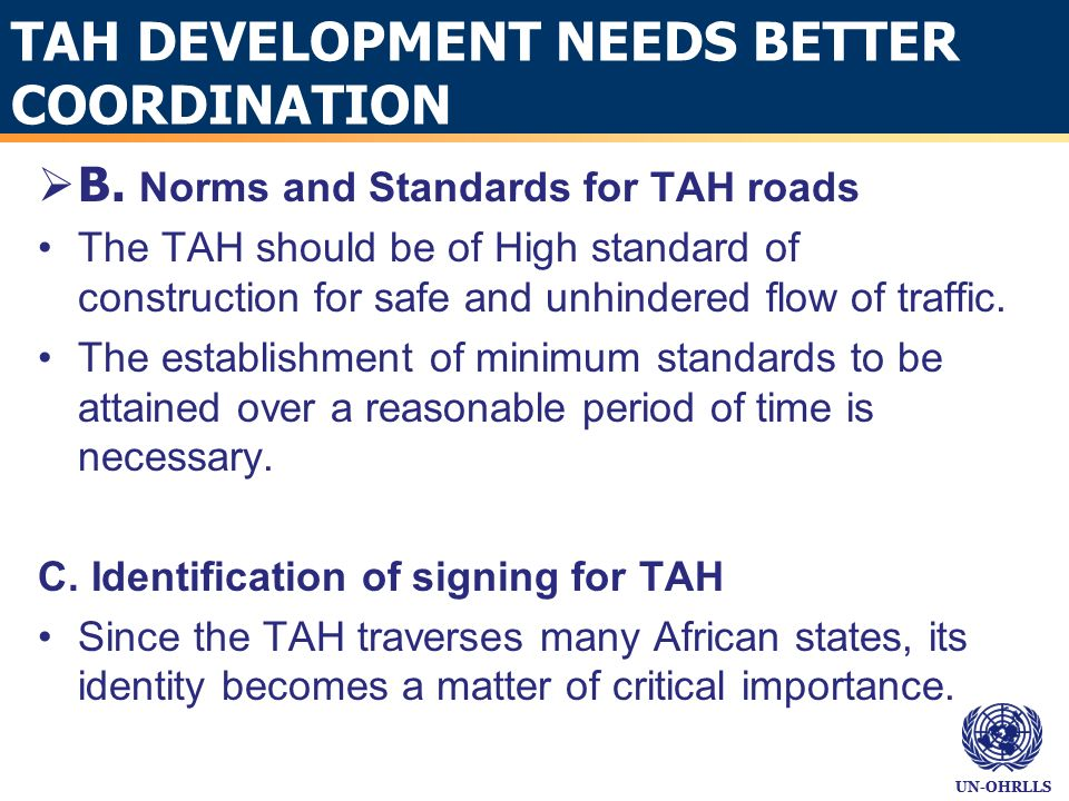 UN-OHRLLS TAH DEVELOPMENT NEEDS BETTER COORDINATION B. Norms and Standards for TAH roads The TAH should be of High standard of construction for safe a