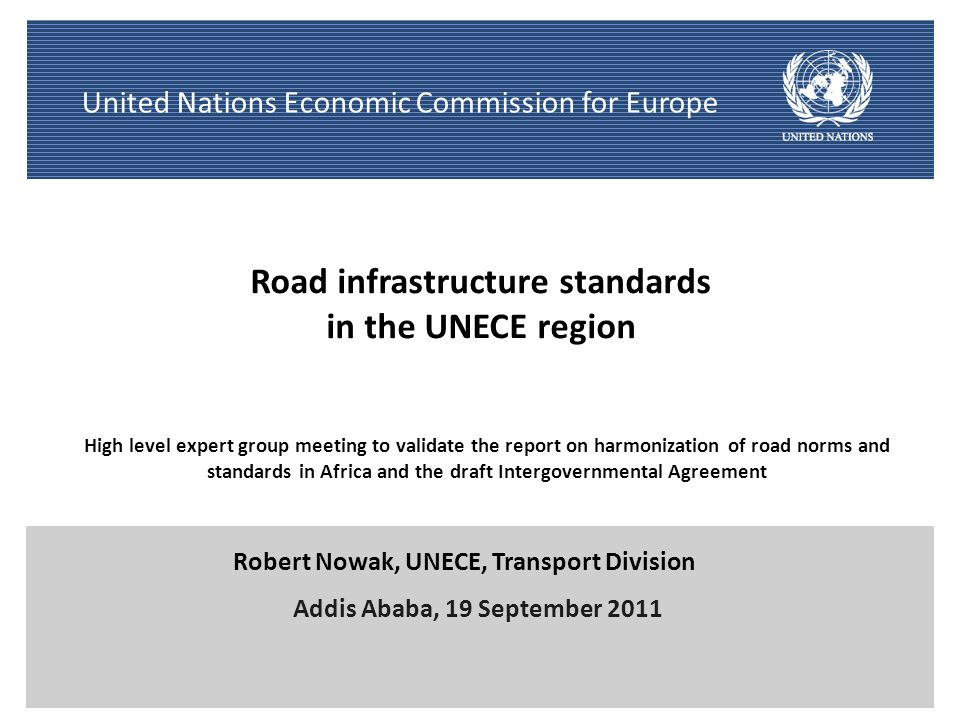 2 United Nations Economic Commission for Europe A regional - and increasingly global – centre for international legal instruments 57 UNECE international transport conventions and agreements - Road, rail, inland waterways and combined transport 5 environmental conventions 35 UNECE trade facilitation recommendations