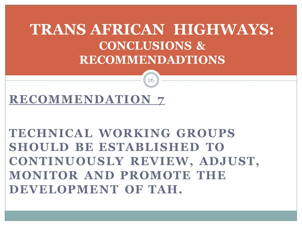 RECOMMENDATION 7 TECHNICAL WORKING GROUPS SHOULD BE ESTABLISHED TO CONTINUOUSLY REVIEW, ADJUST, MONITOR AND PROMOTE THE DEVELOPMENT OF TAH.