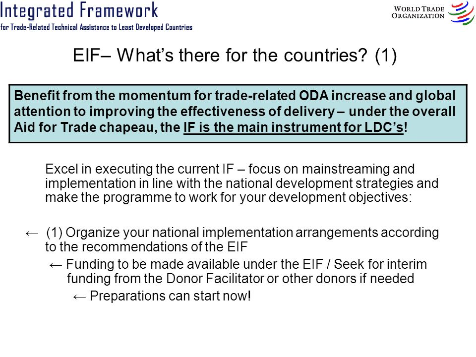 EIF– Whats there for the countries? (1) Excel in executing the current IF – focus on mainstreaming and implementation in line with the national develo