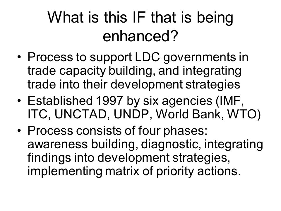 What is this IF that is being enhanced? Process to support LDC governments in trade capacity building, and integrating trade into their development st