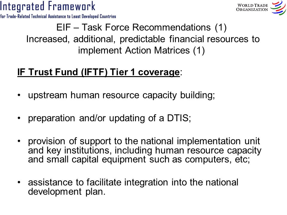 EIF – Task Force Recommendations (1) Increased, additional, predictable financial resources to implement Action Matrices (1) IF Trust Fund (IFTF) Tier