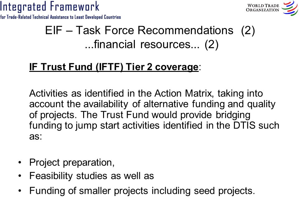 EIF – Task Force Recommendations (2)...financial resources... (2) IF Trust Fund (IFTF) Tier 2 coverage: Activities as identified in the Action Matrix,