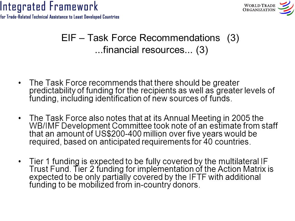 EIF – Task Force Recommendations (4) Strengthened in country capacities to manage, implement and monitor the IF process What is needed in-country.