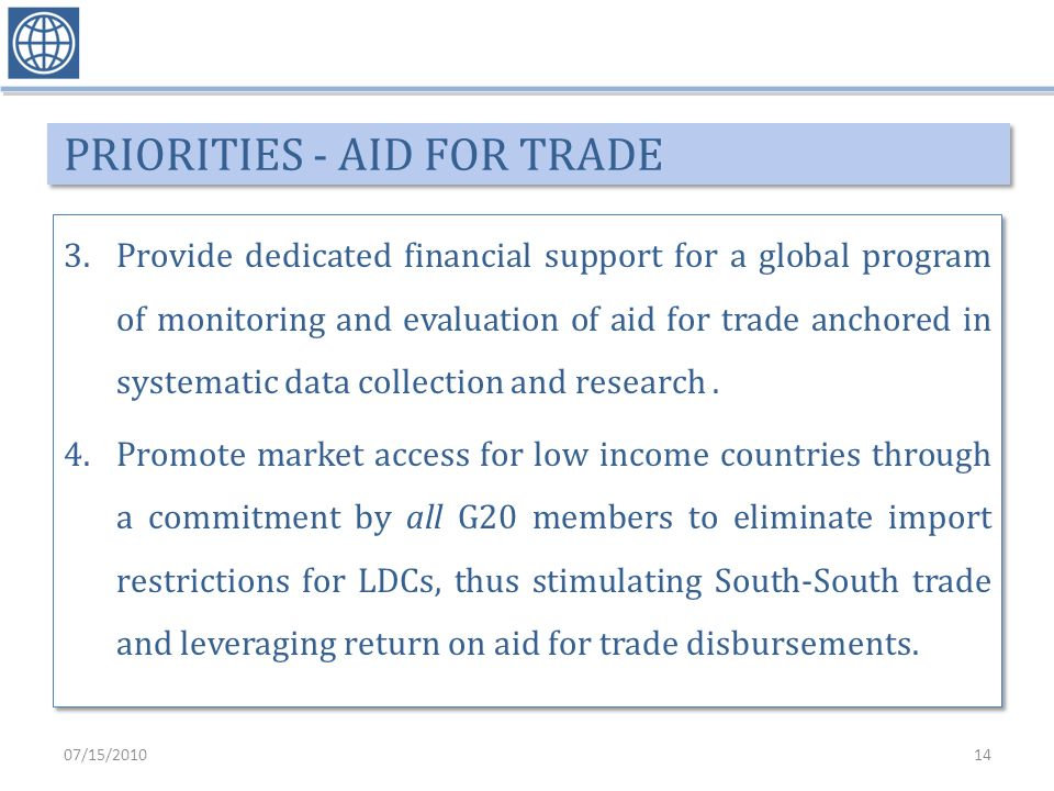 PRIORITIES - AID FOR TRADE 3.Provide dedicated financial support for a global program of monitoring and evaluation of aid for trade anchored in systematic data collection and research.