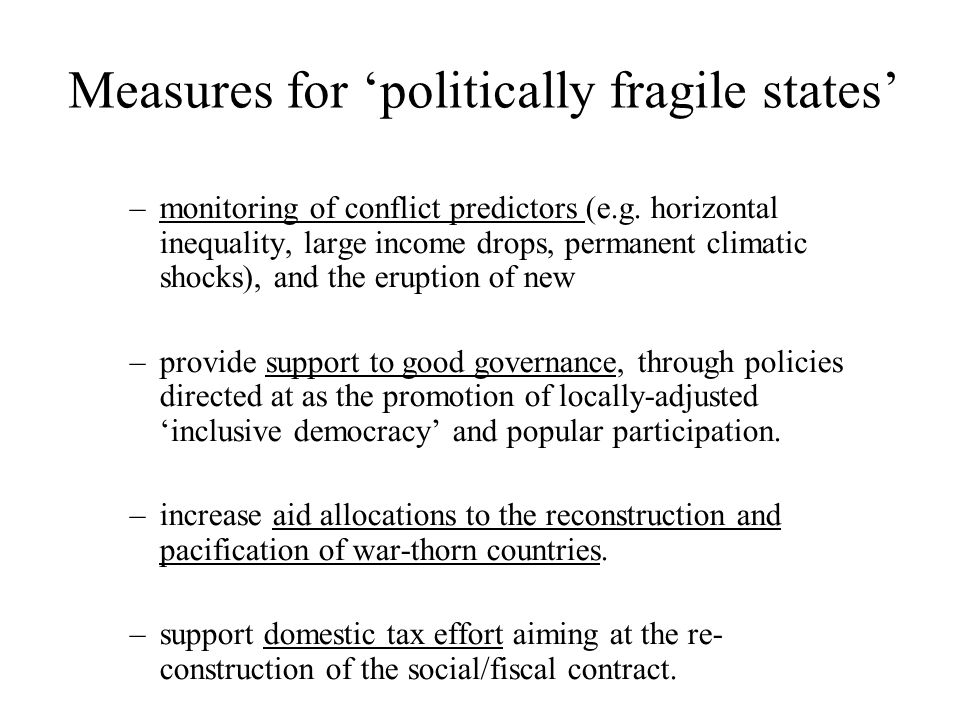 Measures for politically fragile states –monitoring of conflict predictors (e.g. horizontal inequality, large income drops, permanent climatic shocks)