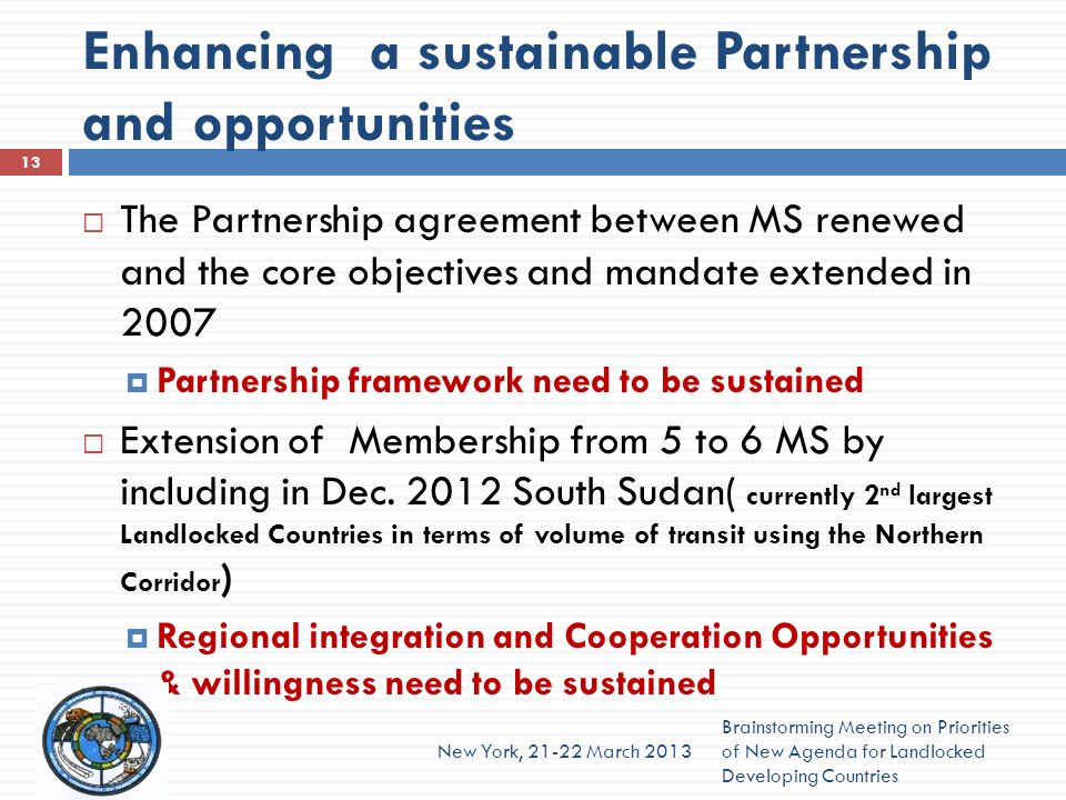 Enhancing a sustainable Partnership and opportunities The Partnership agreement between MS renewed and the core objectives and mandate extended in 2007 Partnership framework need to be sustained Extension of Membership from 5 to 6 MS by including in Dec.