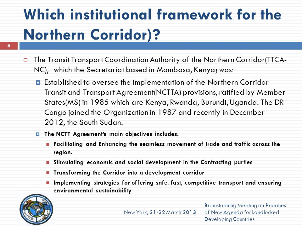 Which institutional framework for the Northern Corridor)? The Transit Transport Coordination Authority of the Northern Corridor(TTCA- NC), which the S