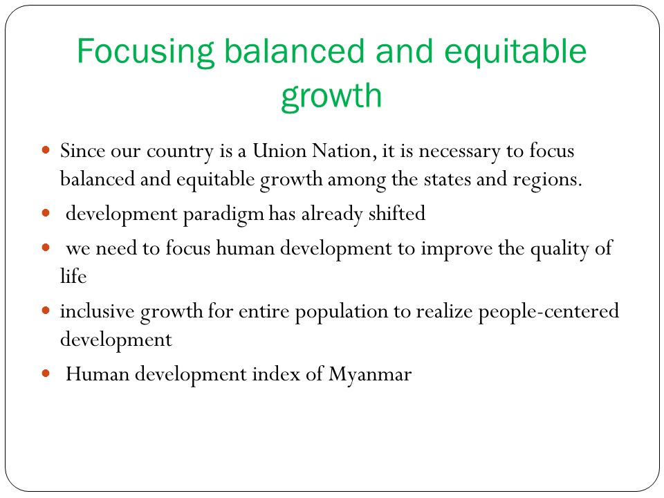Since our country is a Union Nation, it is necessary to focus balanced and equitable growth among the states and regions. development paradigm has alr