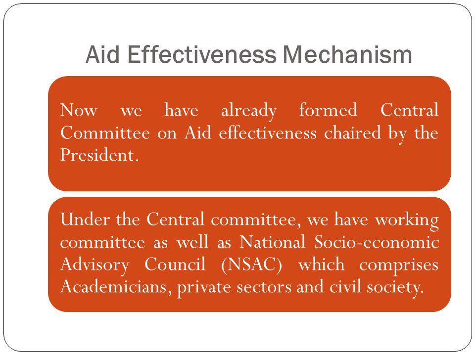 Aid Effectiveness Mechanism Now we have already formed Central Committee on Aid effectiveness chaired by the President. Under the Central committee, w