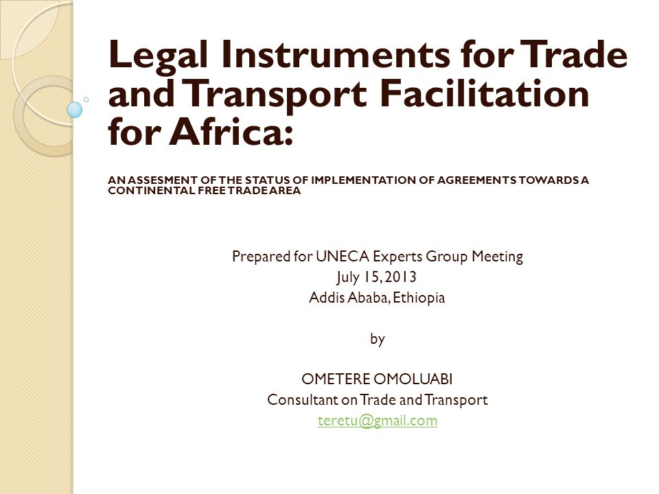 Legal Instruments for Trade and Transport Facilitation for Africa: AN ASSESMENT OF THE STATUS OF IMPLEMENTATION OF AGREEMENTS TOWARDS A CONTINENTAL FR