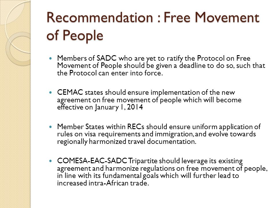 Recommendation : Free Movement of People Members of SADC who are yet to ratify the Protocol on Free Movement of People should be given a deadline to d