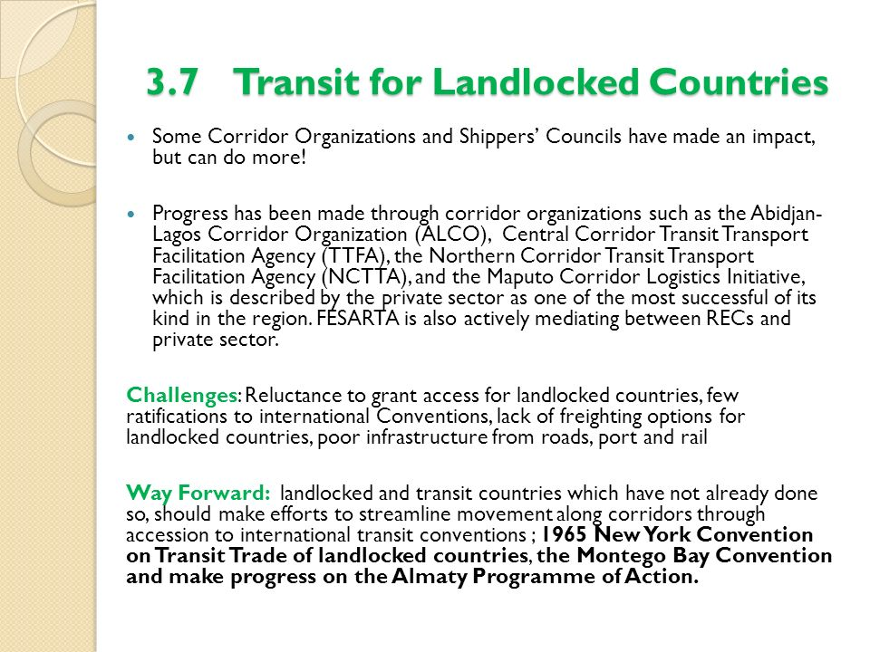 3.7Transit for Landlocked Countries Some Corridor Organizations and Shippers Councils have made an impact, but can do more! Progress has been made thr