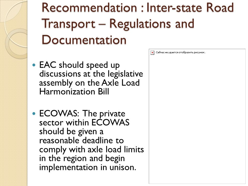 Recommendation : Inter-state Road Transport – Regulations and Documentation EAC should speed up discussions at the legislative assembly on the Axle Lo