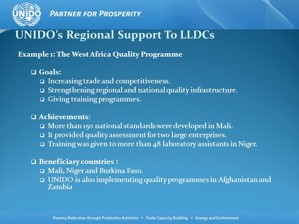 UNIDOs Regional Support To LLDCs Example 1: The West Africa Quality Programme Goals: Increasing trade and competitiveness.
