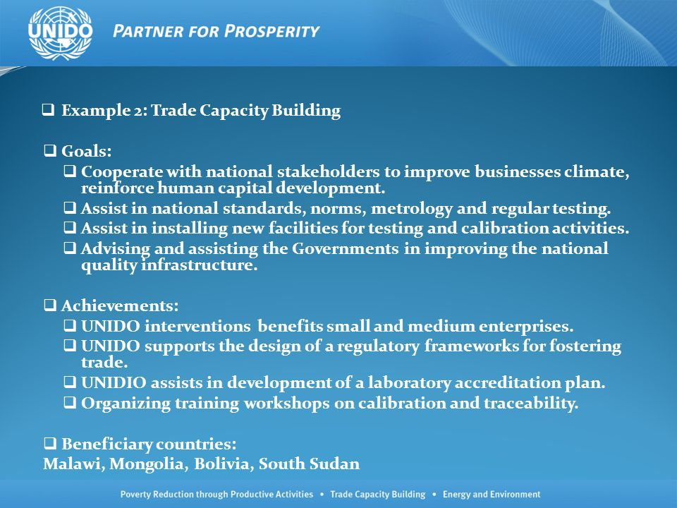 Example 2: Trade Capacity Building Goals: Cooperate with national stakeholders to improve businesses climate, reinforce human capital development. Ass