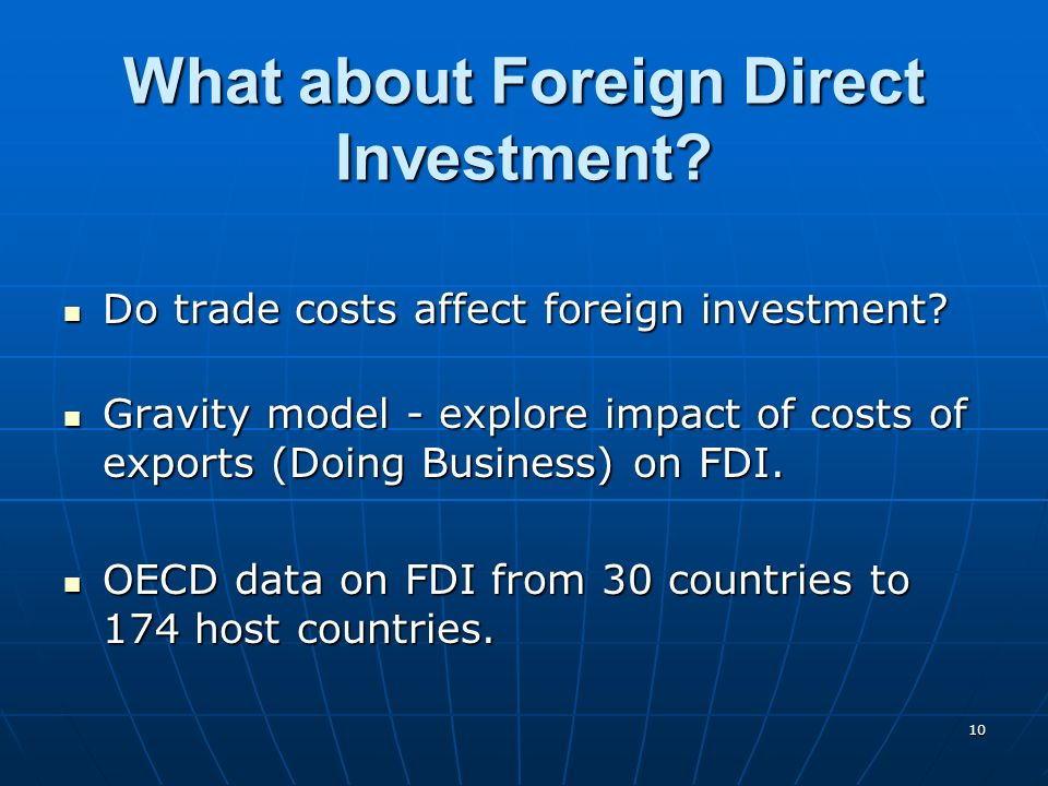 10 What about Foreign Direct Investment. Do trade costs affect foreign investment.