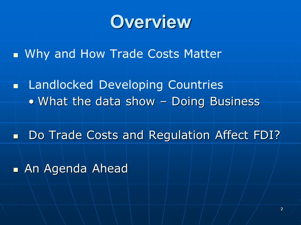 2 Overview Why and How Trade Costs Matter Landlocked Developing Countries What the data show – Doing BusinessWhat the data show – Doing Business Do Tr