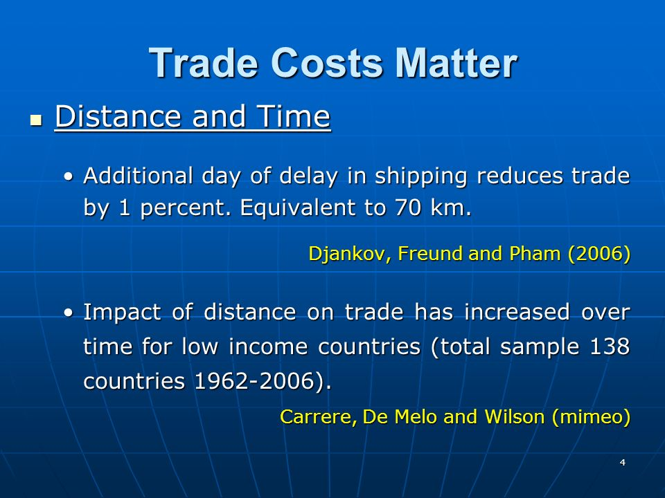 4 Trade Costs Matter Distance and Time Distance and Time Additional day of delay in shipping reduces trade by 1 percent. Equivalent to 70 km.Additiona