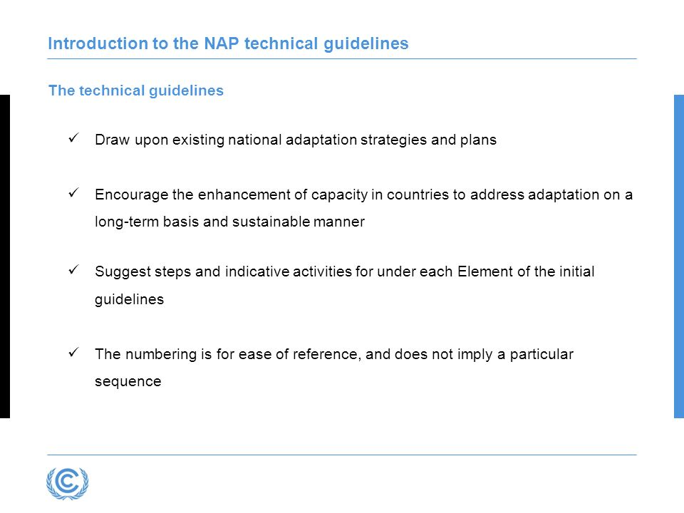 Introduction to the NAP technical guidelines The technical guidelines Draw upon existing national adaptation strategies and plans Encourage the enhanc