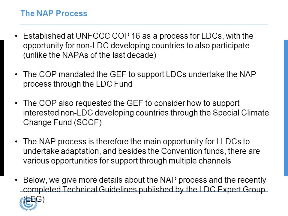 The NAP Process Established at UNFCCC COP 16 as a process for LDCs, with the opportunity for non-LDC developing countries to also participate (unlike