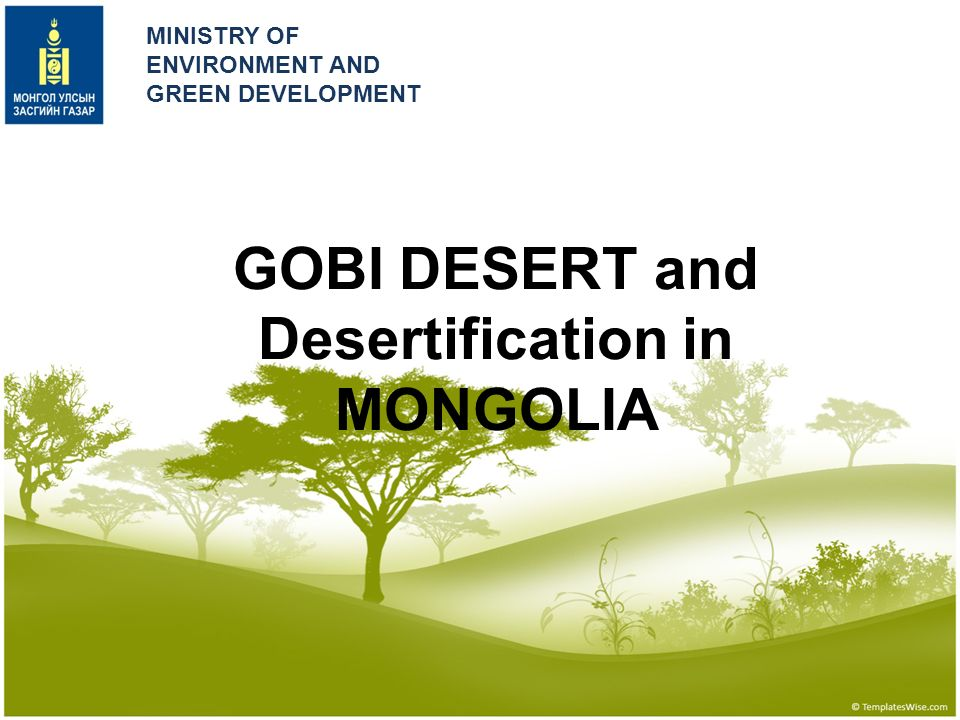 GOBI DESERT and Desertification in MONGOLIA MINISTRY OF ENVIRONMENT AND GREEN DEVELOPMENT