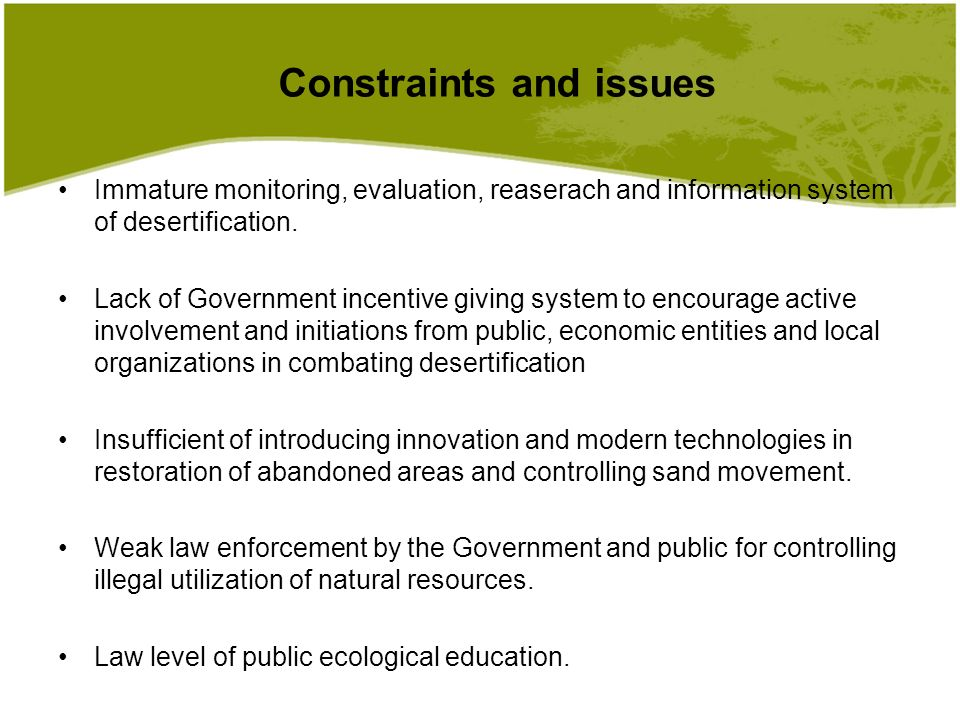 Constraints and issues Immature monitoring, evaluation, reaserach and information system of desertification.