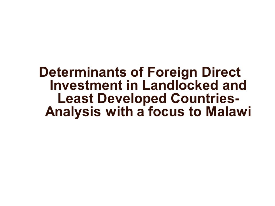 Determinants of Foreign Direct Investment in Landlocked and Least Developed Countries- Analysis with a focus to Malawi