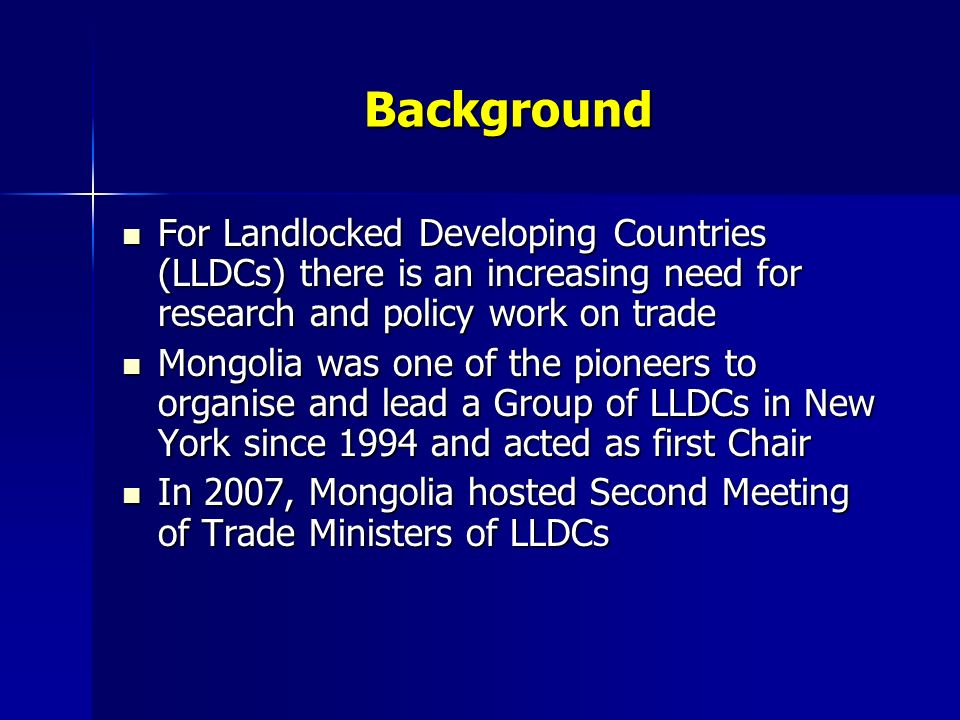 Background For Landlocked Developing Countries (LLDCs) there is an increasing need for research and policy work on trade For Landlocked Developing Cou