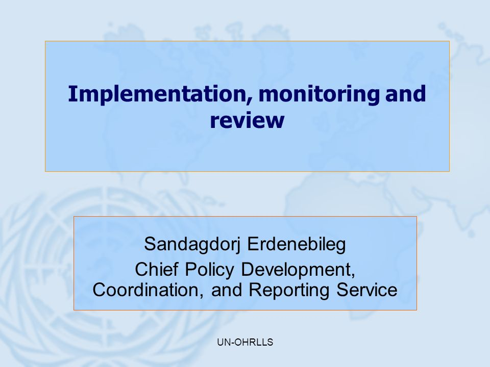 UN-OHRLLS Implementation, monitoring and review Sandagdorj Erdenebileg Chief Policy Development, Coordination, and Reporting Service