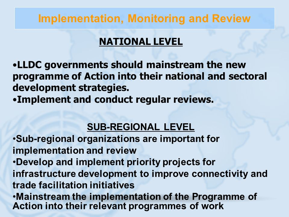 Implementation, Monitoring and Review NATIONAL LEVEL LLDC governments should mainstream the new programme of Action into their national and sectoral d