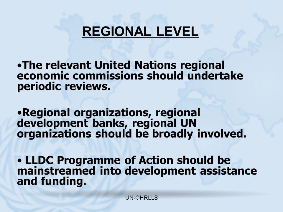 UN-OHRLLS REGIONAL LEVEL The relevant United Nations regional economic commissions should undertake periodic reviews. Regional organizations, regional