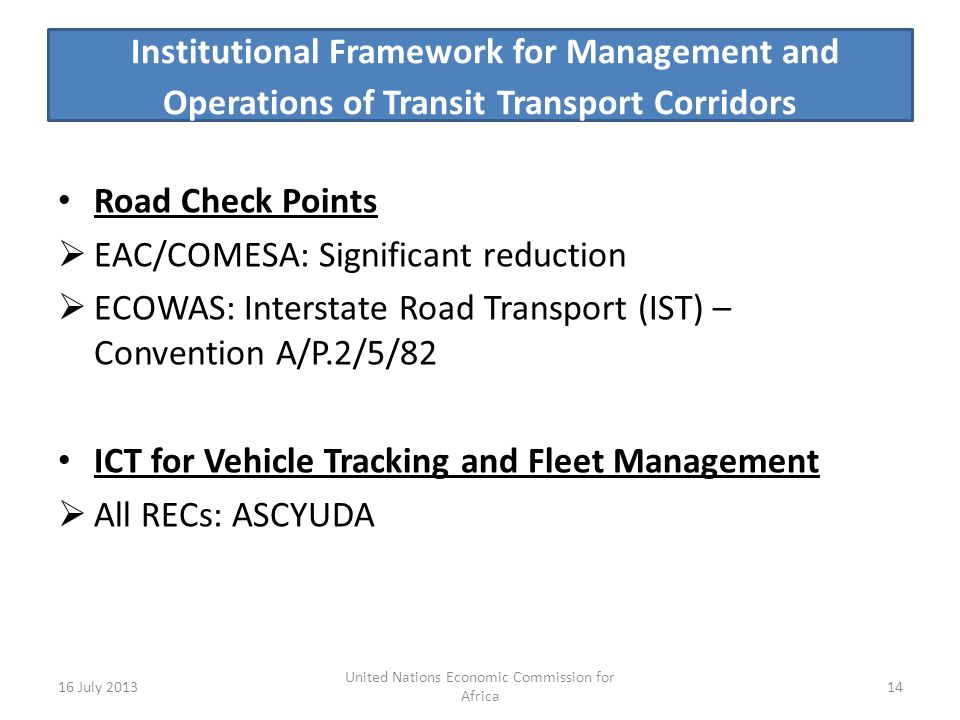 Institutional Framework for Management and Operations of Transit Transport Corridors Road Check Points EAC/COMESA: Significant reduction ECOWAS: Inter