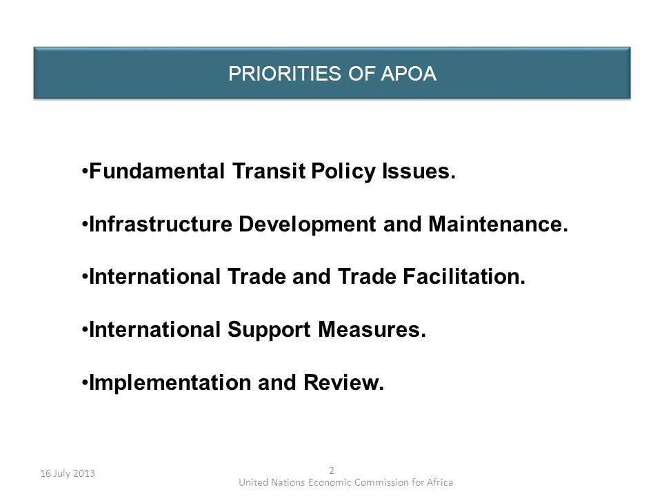 PRIORITIES OF APOA 16 July 2013 2 Fundamental Transit Policy Issues. Infrastructure Development and Maintenance. International Trade and Trade Facilit