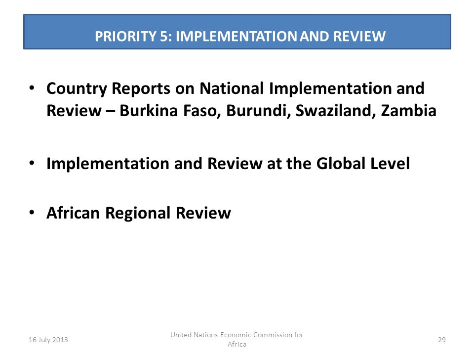 PRIORITY 5: IMPLEMENTATION AND REVIEW s Country Reports on National Implementation and Review – Burkina Faso, Burundi, Swaziland, Zambia Implementation and Review at the Global Level African Regional Review 16 July United Nations Economic Commission for Africa