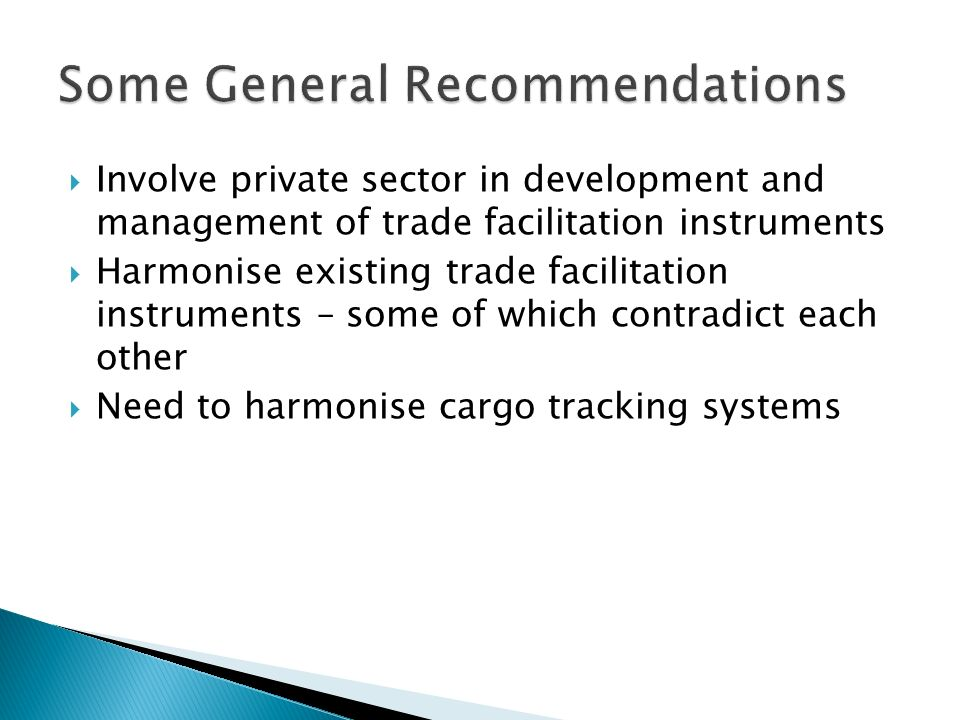 Involve private sector in development and management of trade facilitation instruments Harmonise existing trade facilitation instruments – some of whi
