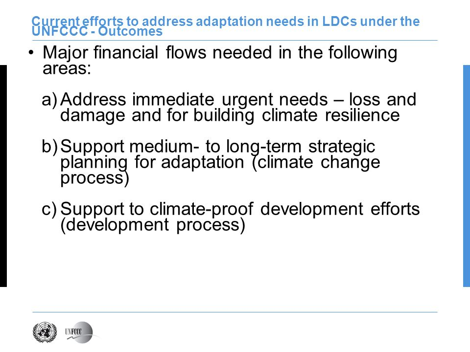 Current efforts to address adaptation needs in LDCs under the UNFCCC - Outcomes Major financial flows needed in the following areas: a)Address immedia