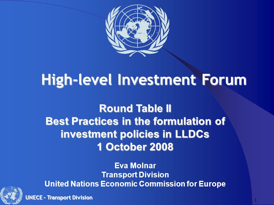 1 UNECE – Transport Division Round Table II Best Practices in the formulation of investment policies in LLDCs 1 October 2008 1 October 2008 Eva Molnar Transport Division United Nations Economic Commission for Europe High-level Investment Forum