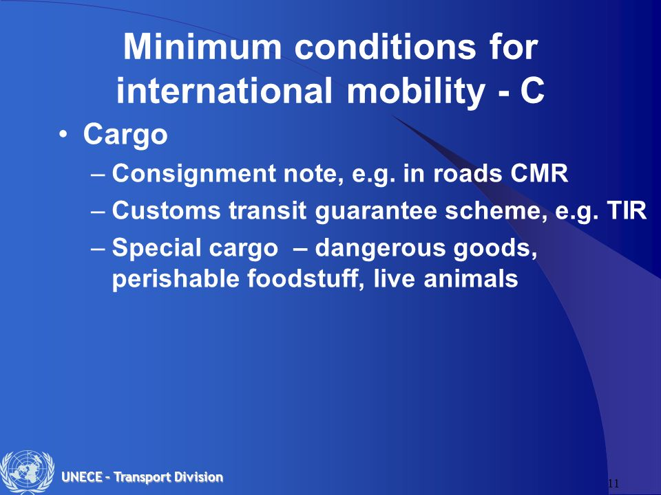 11 UNECE – Transport Division Minimum conditions for international mobility - C Cargo –Consignment note, e.g.