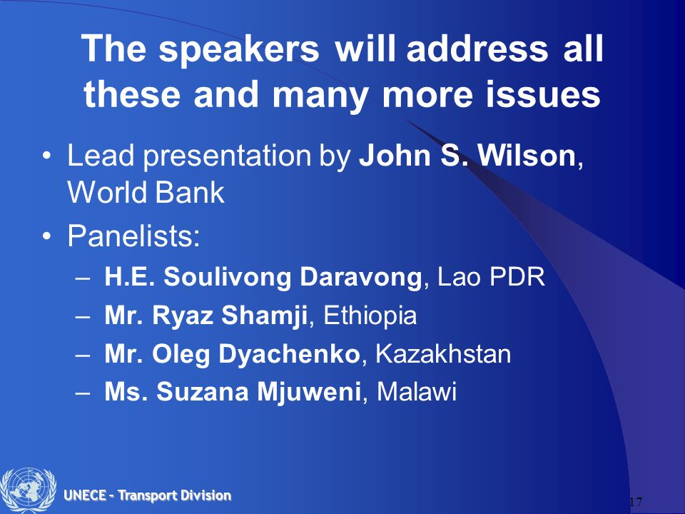17 UNECE – Transport Division The speakers will address all these and many more issues Lead presentation by John S.