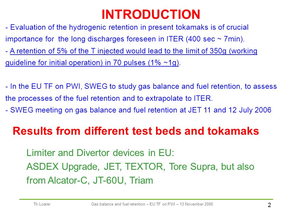 2 Th LoarerGas balance and fuel retention – EU TF on PWI – 13 November 2006 - Evaluation of the hydrogenic retention in present tokamaks is of crucial