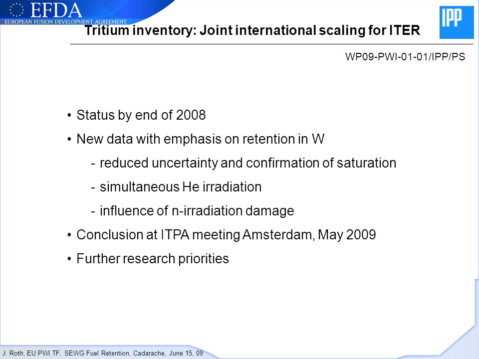 J. Roth, EU PWI TF, SEWG Fuel Retention, Cadarache, June 15, 09 Tritium inventory: Joint international scaling for ITER WP09-PWI-01-01/IPP/PS Status b