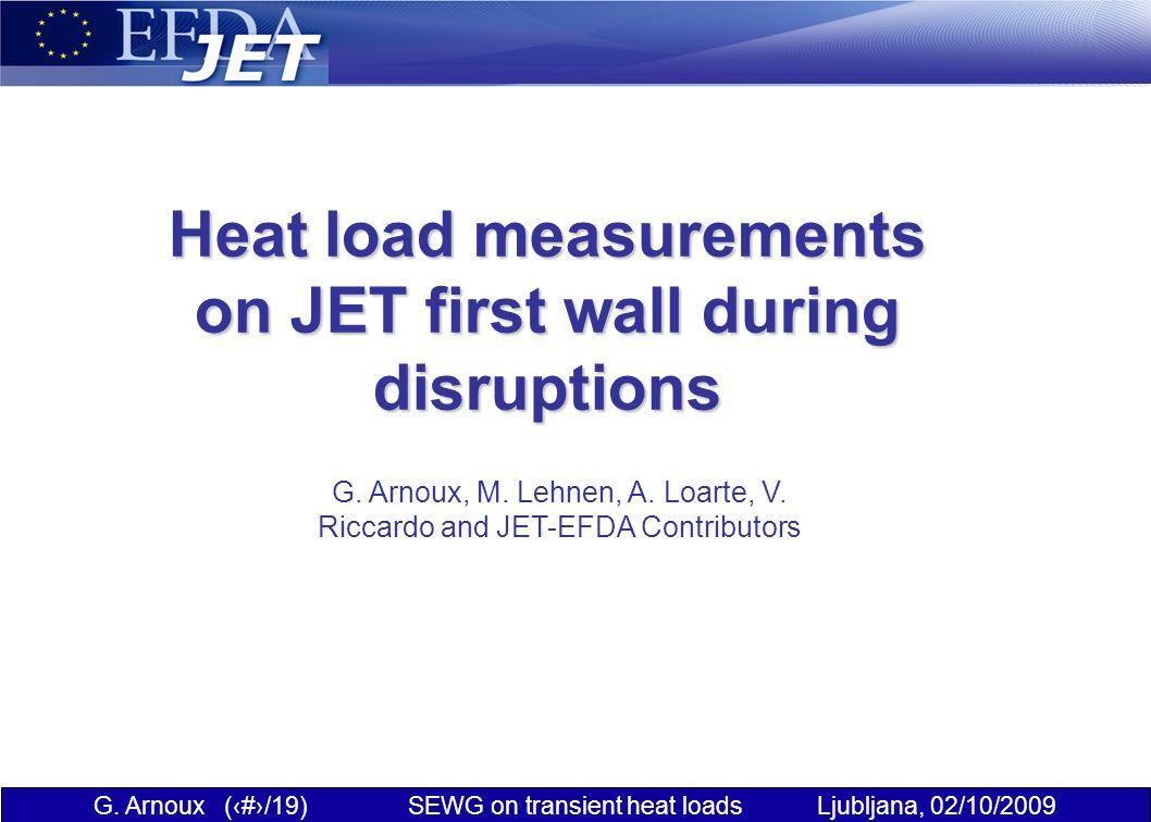 G. Arnoux (1/19) SEWG on transient heat loads Ljubljana, 02/10/2009 Heat load measurements on JET first wall during disruptions G. Arnoux, M. Lehnen,