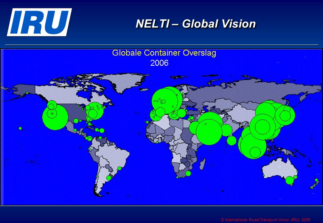 © International Road Transport Union (IRU) 2008 NELTI – Global Vision